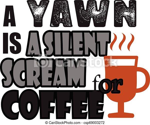コーヒー, 無声, 引用, あくび, saying., 叫び - csp69003272