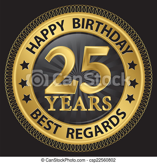 25 years happy birthday best regards gold label,vector illustration - csp22560802