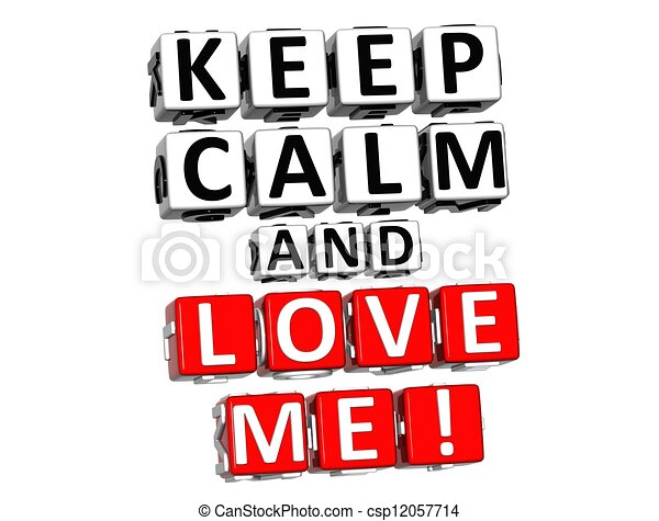 3d keep calm and love me button click here block text over white rh canstockphoto com keep calm logo generator