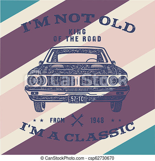 70 Birthday Anniversary Gift brochure. I m not Old I m a Classic, King of the Road words with classic car. Born in 1948. Distressed retro style poster, tee. Stock isolated on vintage background - csp62730670