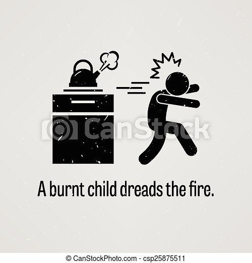 A Burnt Child Dreads the Fire - csp25875511