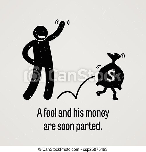 A Fool and His Money are soon Parte - csp25875493