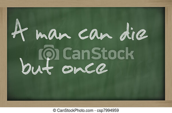 """"""" A man can die but once """" written on a blackboard - csp7994959"""