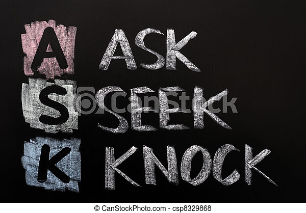 Acronym of ask - ask,seek,knock written in chalk on a ...