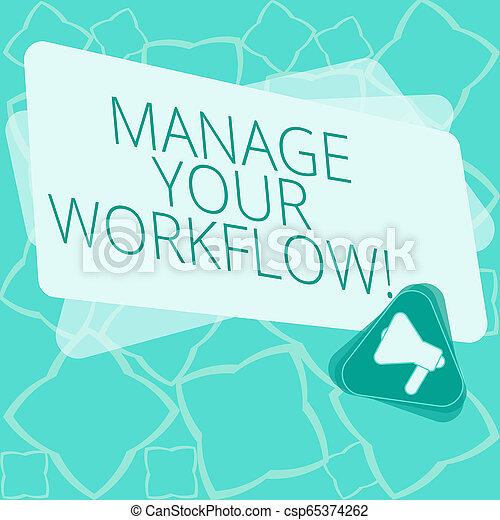 Escribir palabras gestiona tu flujo de trabajo. Un concepto de negocios para una serie de actividades necesarias para completar un megáfono dentro del triángulo y el rectángulo de color en blanco para el anuncio. - csp65374262