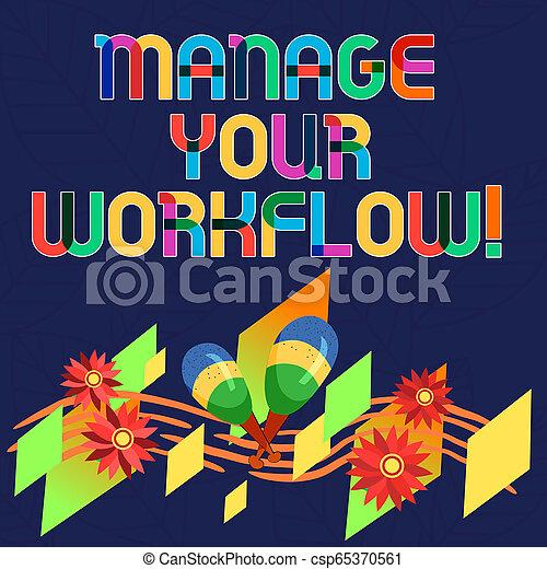Escribir palabras gestiona tu flujo de trabajo. Un concepto de negocios para una serie de actividades necesarias para completar una tarea colorida de instrumentos maracas hecho a mano flores y personal musical curvo. - csp65370561
