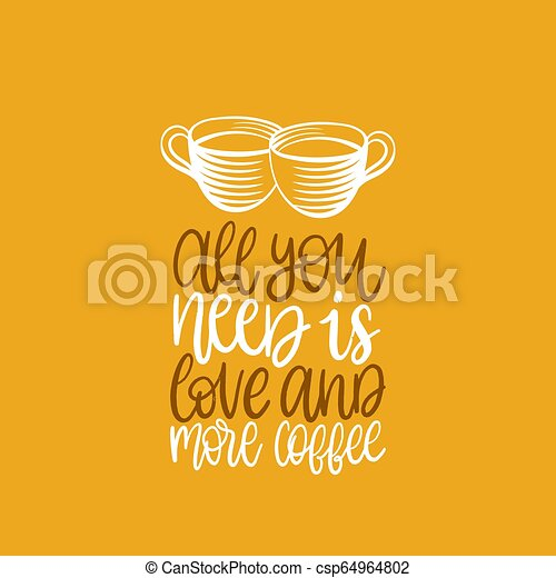 All you need is love and more coffee, vector handwritten ...