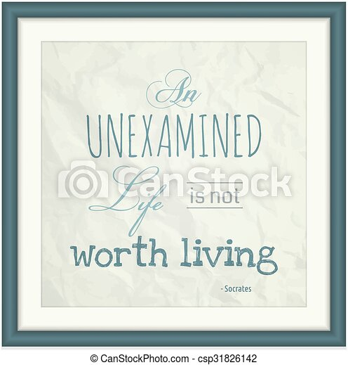 the unexamined life is not worth living quote