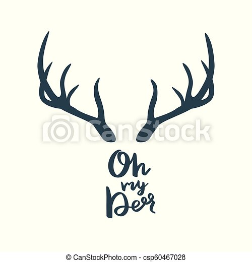 Antler with the inscription: Oh my deer. - csp60467028