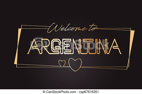 Argentina Welcome to Golden text Neon Lettering Typography Vector Illustration. - csp67616351