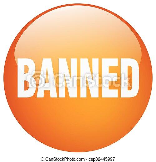 banned orange round gel isolated push button - csp32445997