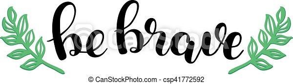 Be brave. Brush lettering illustration. - csp41772592