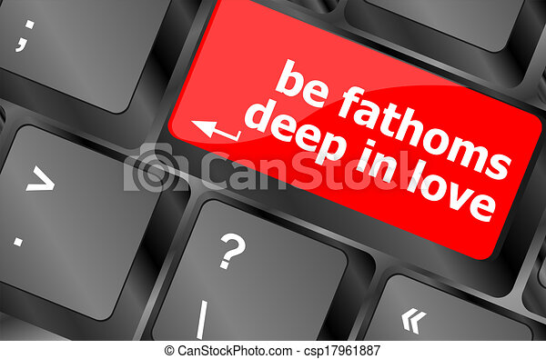 be fathoms deep in love words showing romance and love on keyboard keys - csp17961887