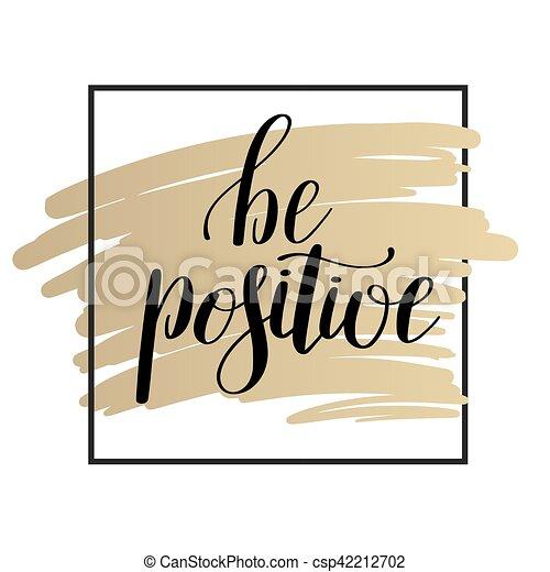 be positive handwritten positive inspirational quote brush typog - csp42212702