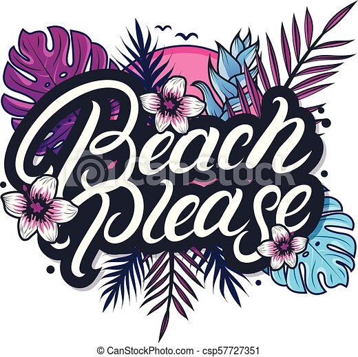 Beach Please Hand Written Lettering With Palm And Monstera Leaves Tropical Plant And Flowers Sun Birds Use For Tee Print