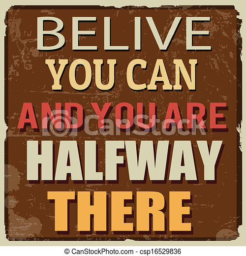 Belive you can and you are halfway there poster - csp16529836