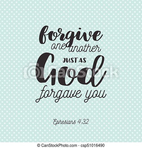 bible verse for christian or catholic, about forgive one another just as god forgave you from Ephesians, for use as art printable, flying, poster, print on t shirt - csp51016490