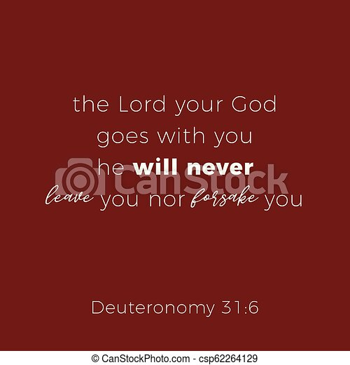 Biblical phrase from deuteronomy 31:6, the lord your god goes with you - csp62264129