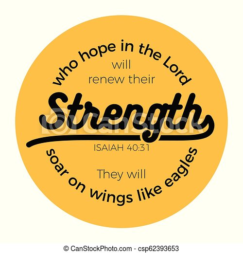 Biblical phrase from Isaiah 40:31, who hope in the lord will renew their strength, the will soar on wings like eagles - csp62393653