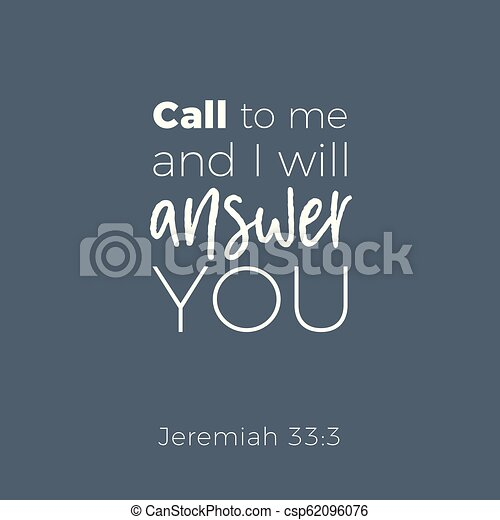 Biblical phrase from jeremiah, call to me and i will answer you - csp62096076