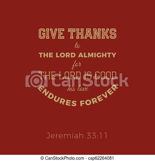 Biblical phrase from jeremiah, give thanks to the lord - csp62264081