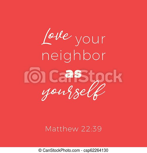 Biblical phrase from matthew 22:39 love your neighbor as yourself - csp62264130