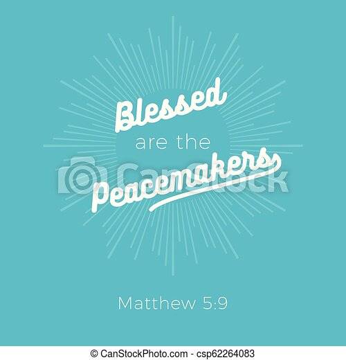 Biblical phrase from matthew 5:9, Blessed are the peacemakers - csp62264083