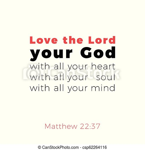Biblical phrase from matthew gospel 22:37, love the lord your god - csp62264116