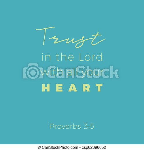 Biblical phrase from proverbs, trust in the lord with all your heart - csp62096052
