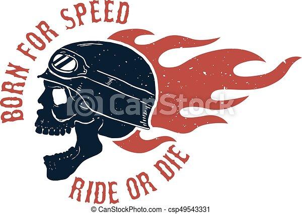 Born for speed. Ride or die. Rider skull in helmet. Fire. Design - csp49543331