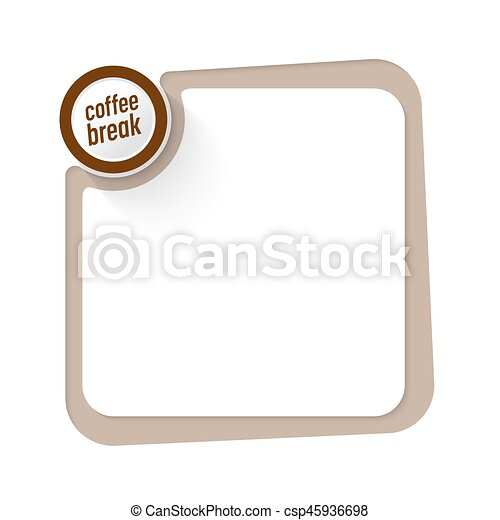 Brown frame for your text and the words coffee break. Yellow frame ...