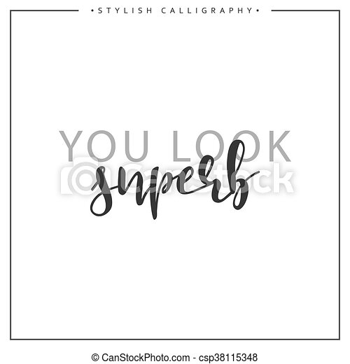 Calligraphy isolated on white background inscription phrase, you look superb - csp38115348