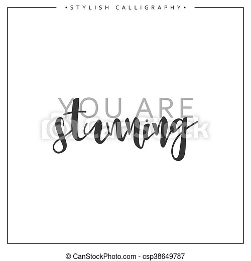 Calligraphy isolated on white background inscription phrase, you are stunning - csp38649787