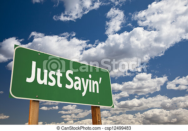 Just Sayin' Green Road Sign - csp12499483