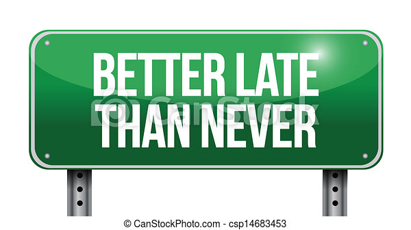 It is better to be late than never essay