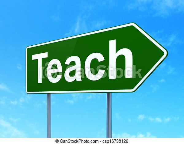Education concept: Teach on road sign background - csp16738126