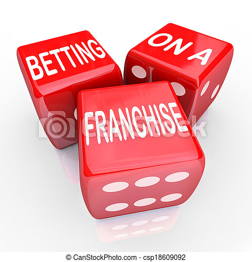 Betting On A Franchise words on three red dice to illustrate gambling or taking the risk of starting a new business with the strength of an established brand license - csp18609092
