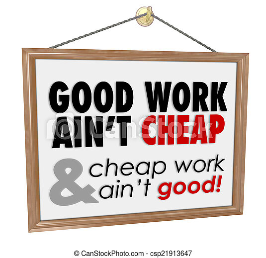 Good Work Ain't Cheap Store Sign Service Motto Saying - csp21913647