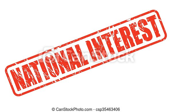 if the interests of national National interest definition is - the interest of a nation as a whole held to be an independent entity separate from the interests of subordinate areas or groups and .