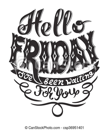 hello friday i have been waiting for you handwritting lettering - csp36951401