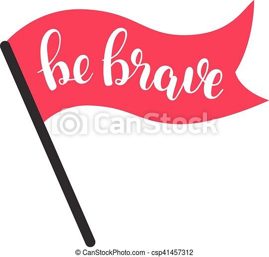 Be brave. Brush lettering illustration. - csp41457312