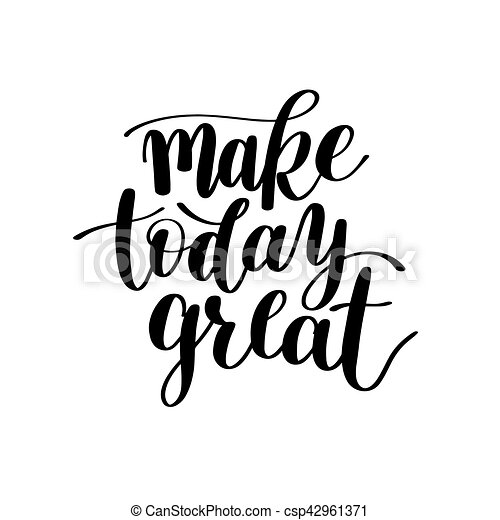 Make Today Great Vector Text Phrase Image, Inspirational Quote - csp42961371