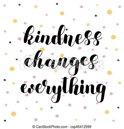 Kindness changes everything. - csp45412599