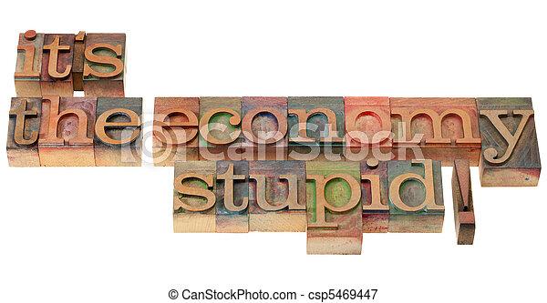 the economy stupid - phrase in letterpress type - csp5469447