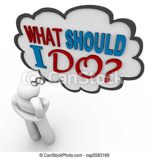 What Should I Do - Thinking Person Asks in Thought Bubble - csp5583169