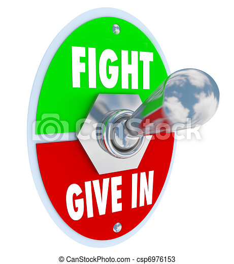 Fight Vs Give In - Flip the Switch to Take a Stand for Your Beli - csp6976153