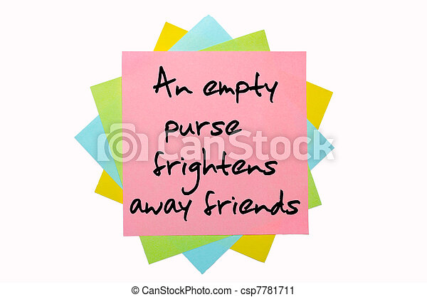 an empty purse frightens away friends Proverbs explanation / meaning a lender nor borrower be do not lend or borrow money (an) empty purse frightens away friends when one's financial situation deteriorates, friends tend to disappear (the) end justifies the means.
