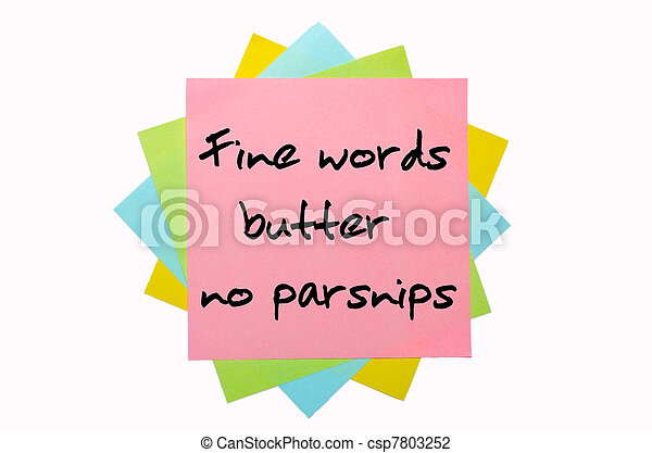 """text """"  Fine words butter no parsnips """" written by hand font on bunch of colored sticky notes - csp7803252"""