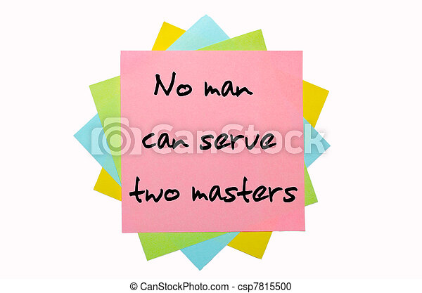 "text "" No man can serve two masters "" written by hand font on bunch of colored sticky notes - csp7815500"
