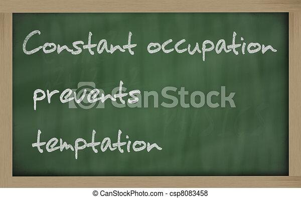 """ Constant occupation prevents temptation "" written on a blackbo - csp8083458"